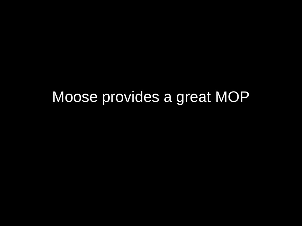 Moose provides a great MOP