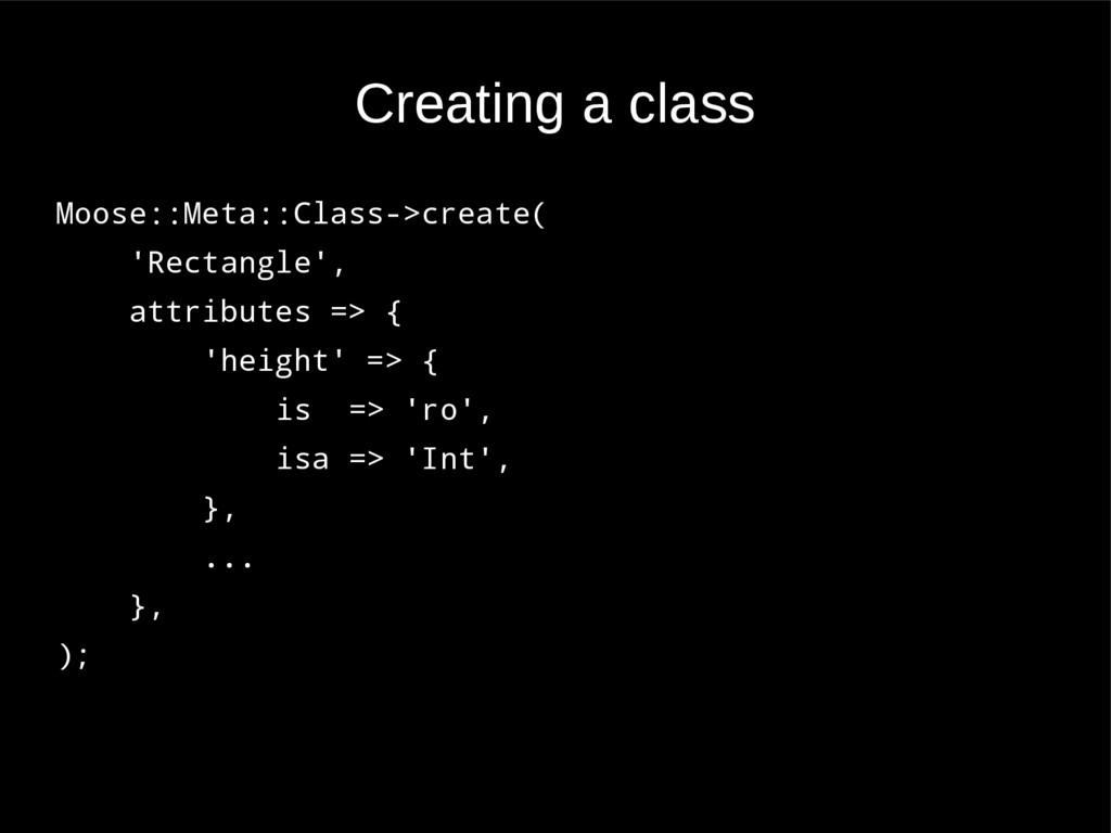 Creating a class Moose::Meta::Class->create( 'R...