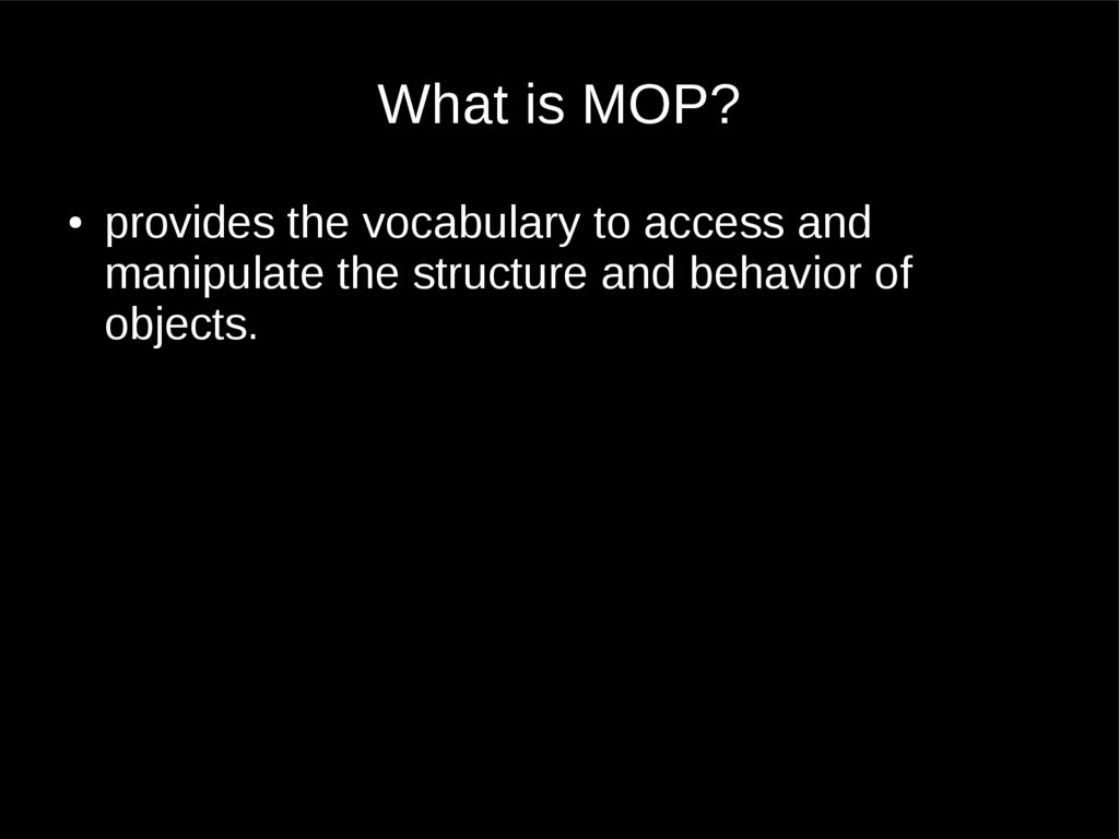 What is MOP? ● provides the vocabulary to acces...
