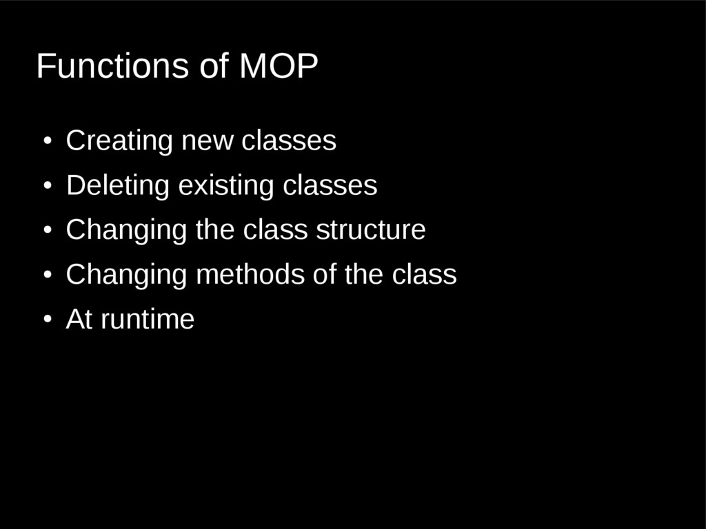 Functions of MOP ● Creating new classes ● Delet...