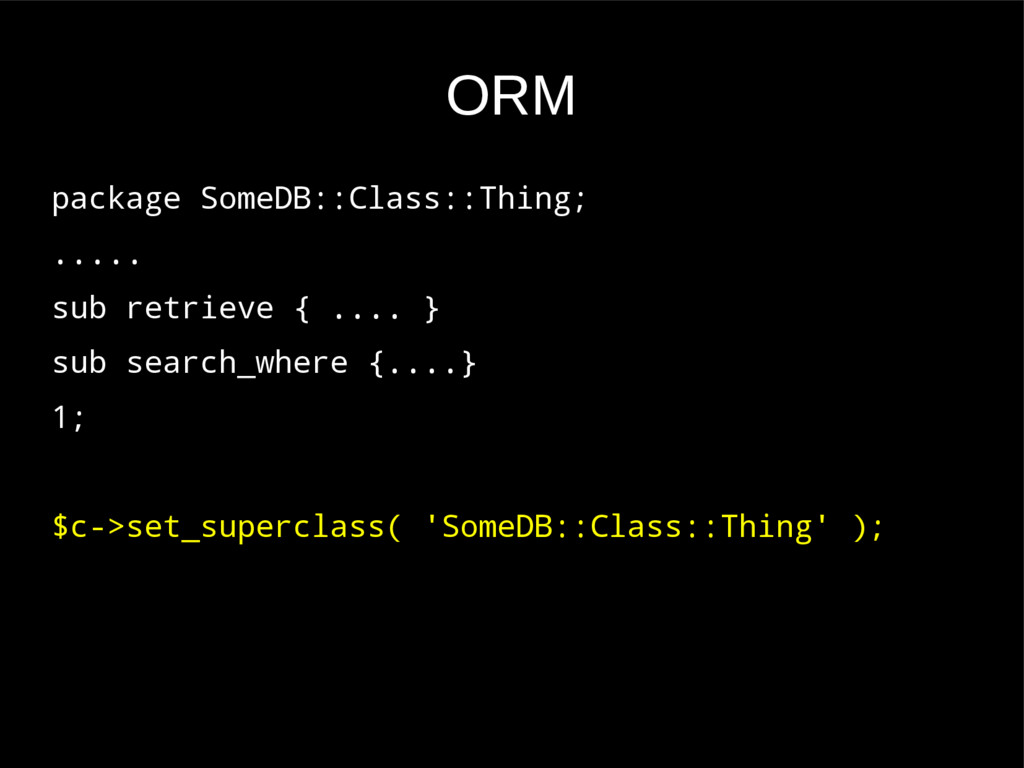 ORM package SomeDB::Class::Thing; ..... sub ret...