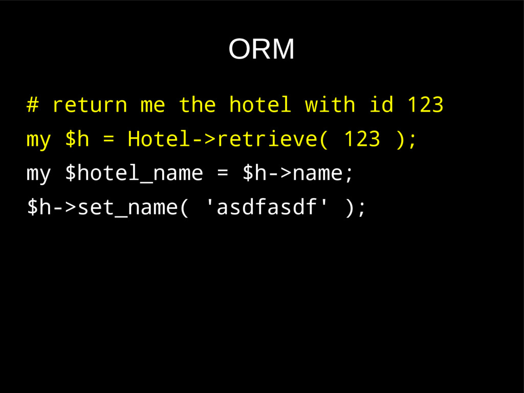 ORM # return me the hotel with id 123 my $h = H...