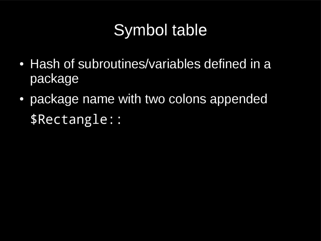Symbol table ● Hash of subroutines/variables de...