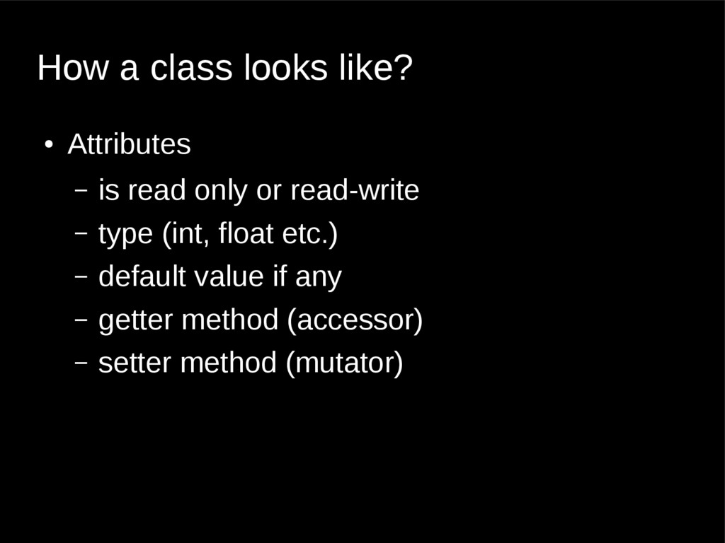 How a class looks like? ● Attributes – is read ...