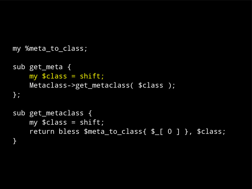 my %meta_to_class; sub get_meta { my $class = s...