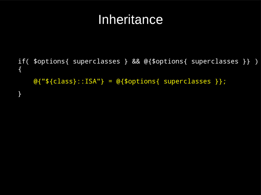 Inheritance if( $options{ superclasses } && @{$...