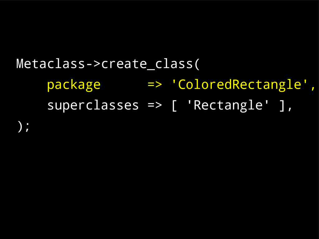 Metaclass->create_class( package => 'ColoredRec...