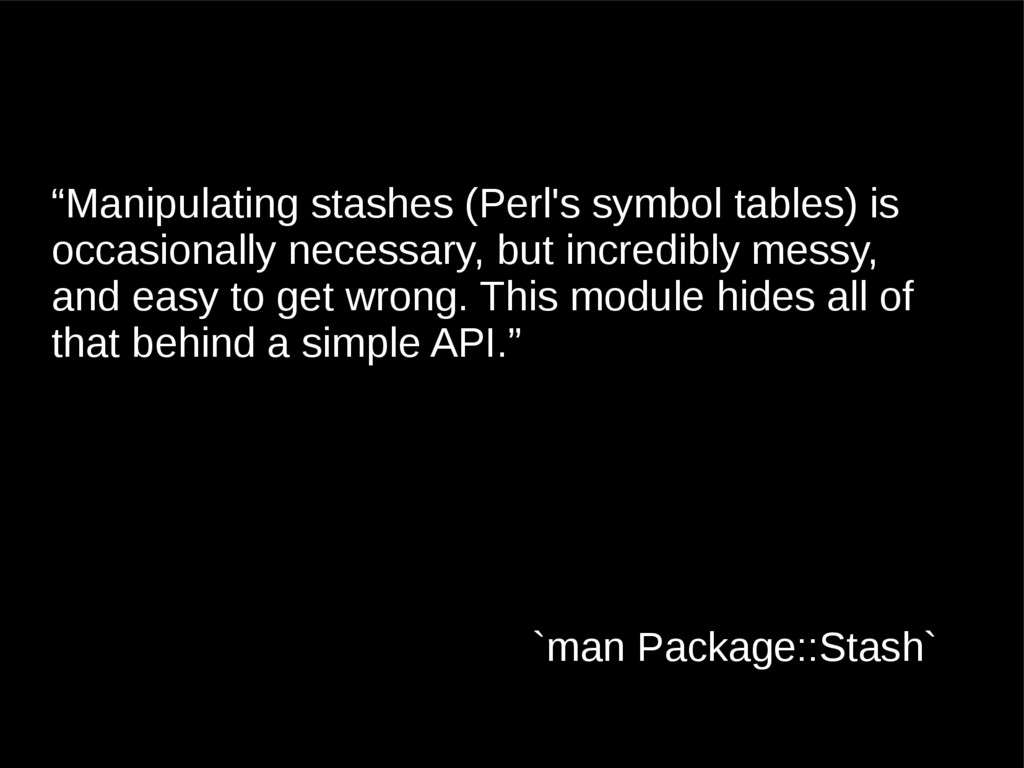 """Manipulating stashes (Perl's symbol tables) is..."