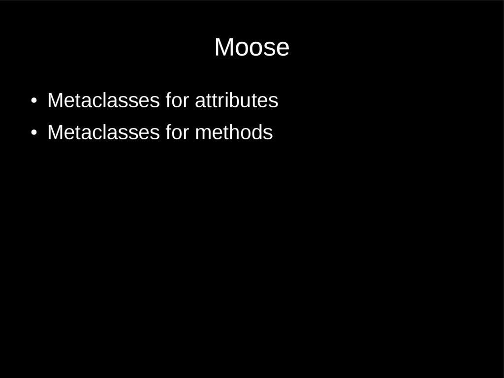 Moose ● Metaclasses for attributes ● Metaclasse...