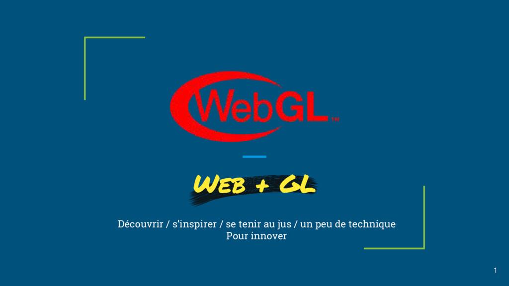 Web + GL 1 Découvrir / s'inspirer / se tenir au...