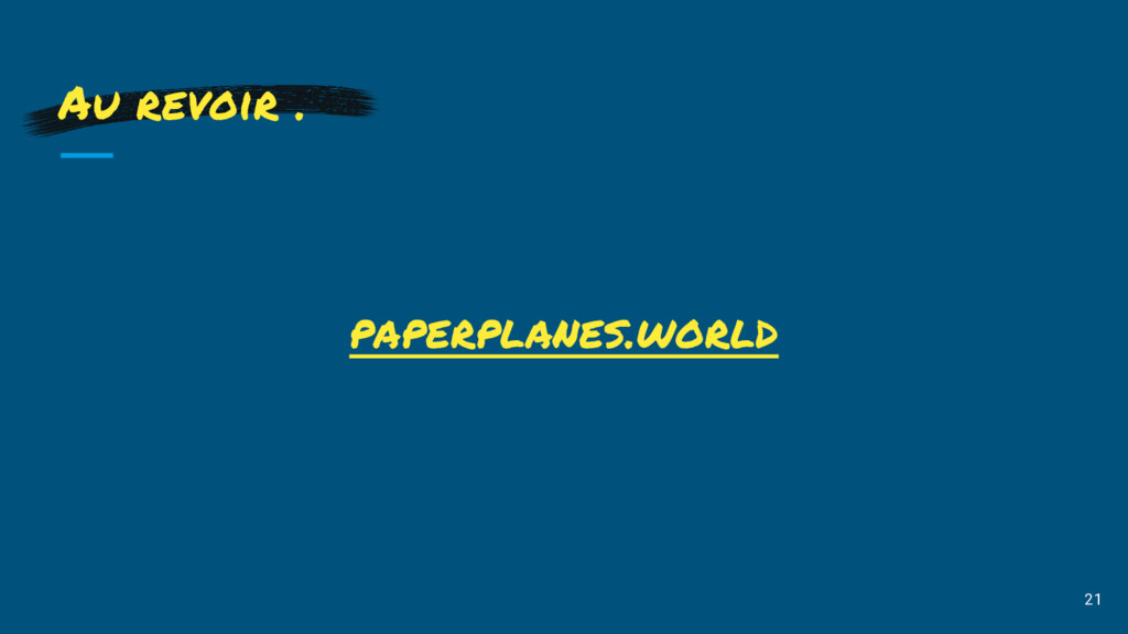 21 Au revoir . paperplanes.world