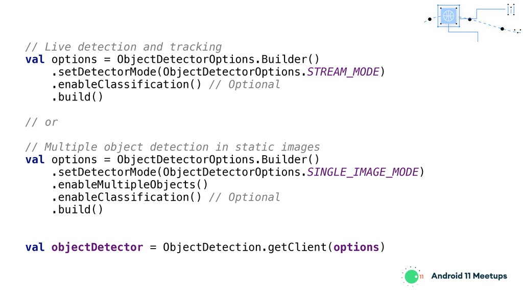 // Live detection and tracking val options = Ob...