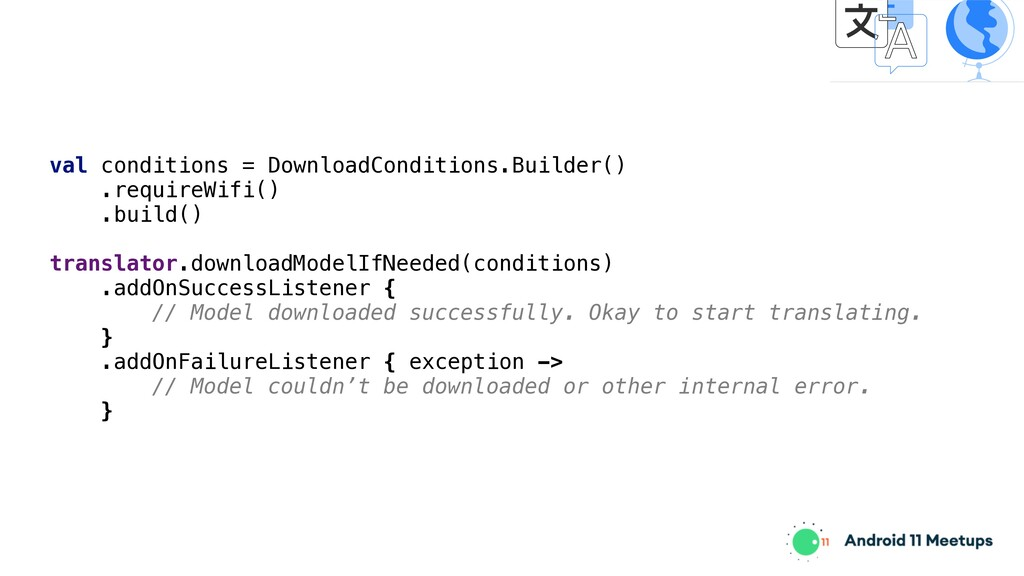 val conditions = DownloadConditions.Builder() ....