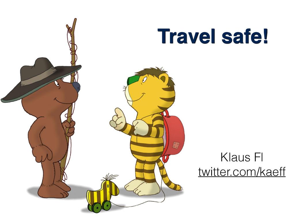 Travel safe! Klaus Fl twitter.com/kaeff