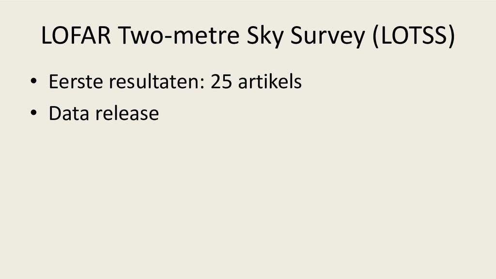 LOFAR Two-metre Sky Survey (LOTSS) • Eerste res...