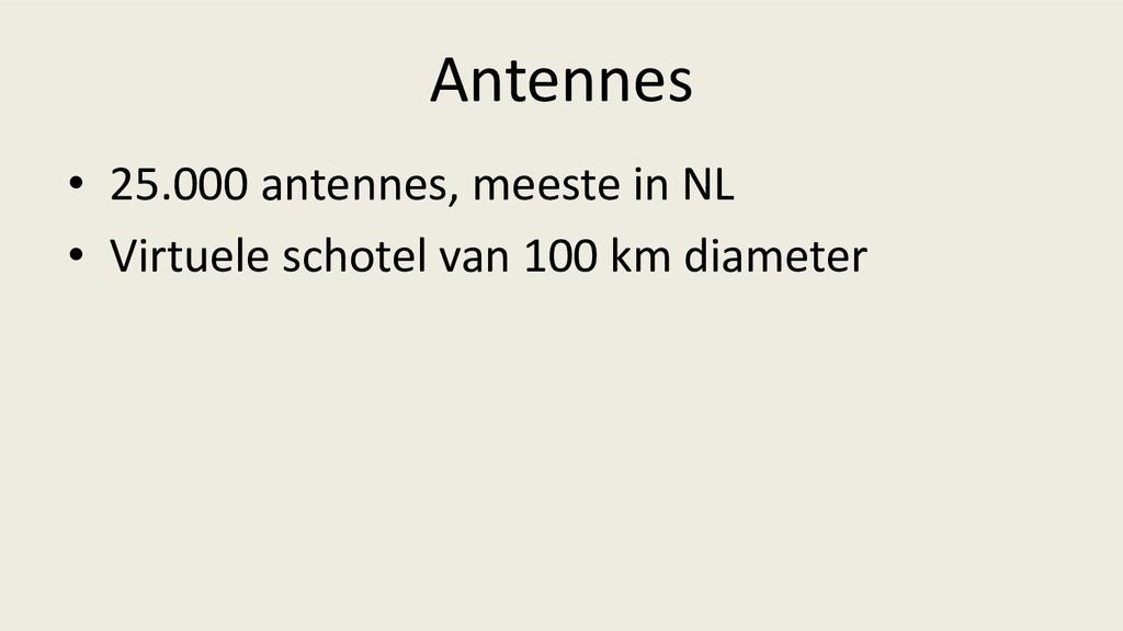 Antennes • 25.000 antennes, meeste in NL • Virt...
