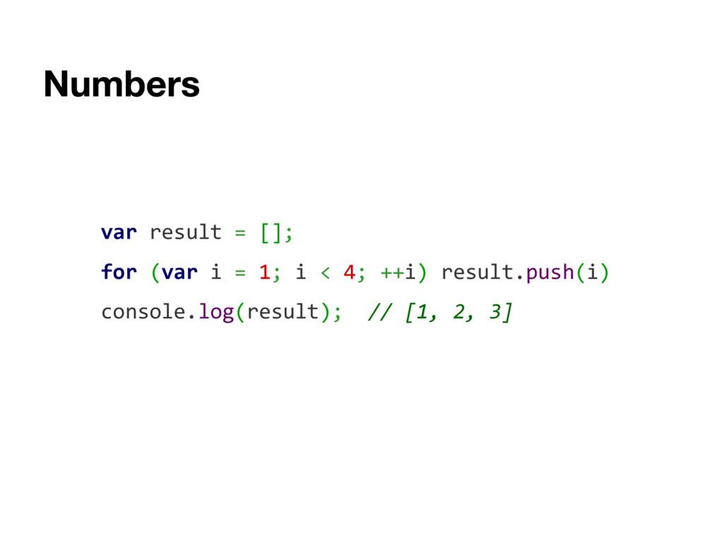 var result = []; for (var i = 1; i < 4; ++i) re...