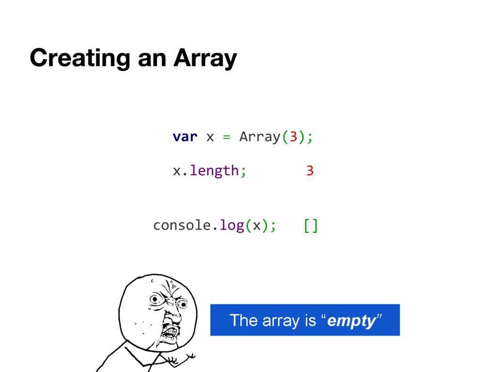 """var x = Array(3); The array is """"empty"""" x.length..."""