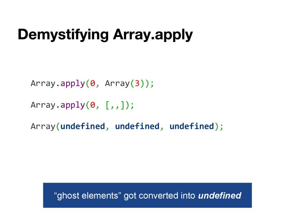 Array.apply(0, Array(3)); Array.apply(0, [,,]);...