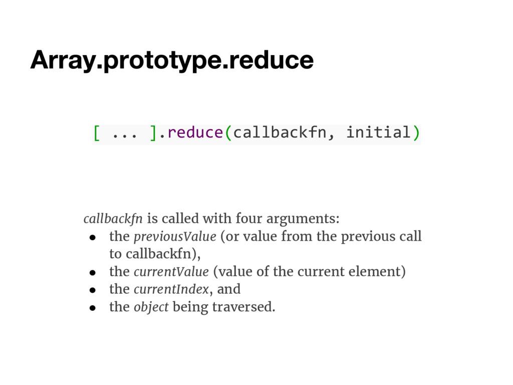 [ ... ].reduce(callbackfn, initial) callbackfn ...