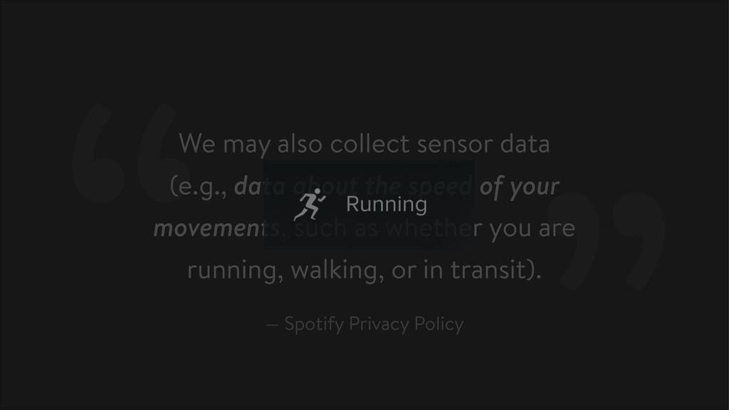We may also collect sensor data (e.g., data abo...