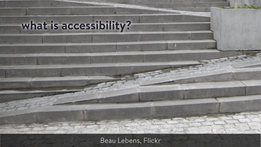 what is accessibility? Beau Lebens, Flickr