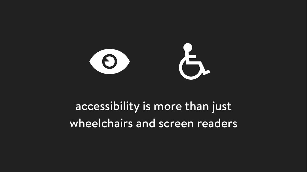 accessibility is more than just wheelchairs and...