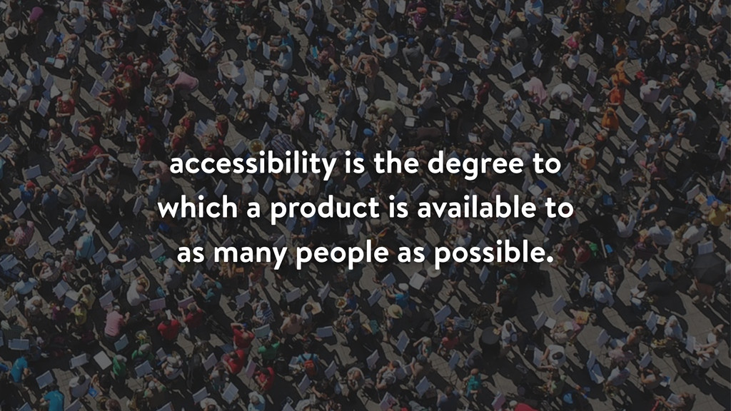 accessibility is the degree to which a product ...