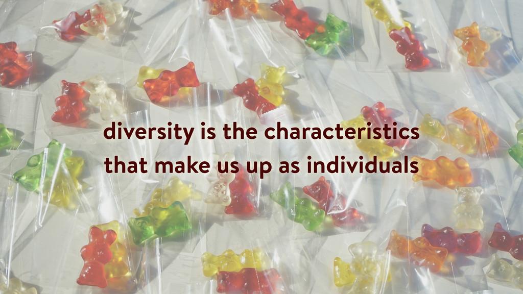 diversity is the characteristics that make us u...