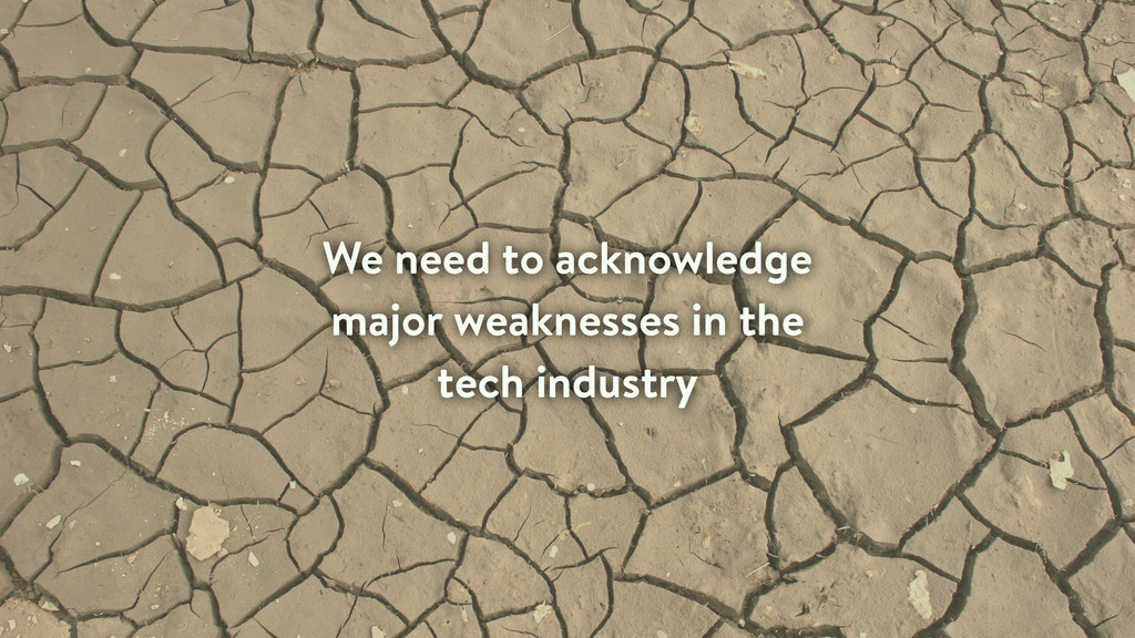 We need to acknowledge major weaknesses in the ...