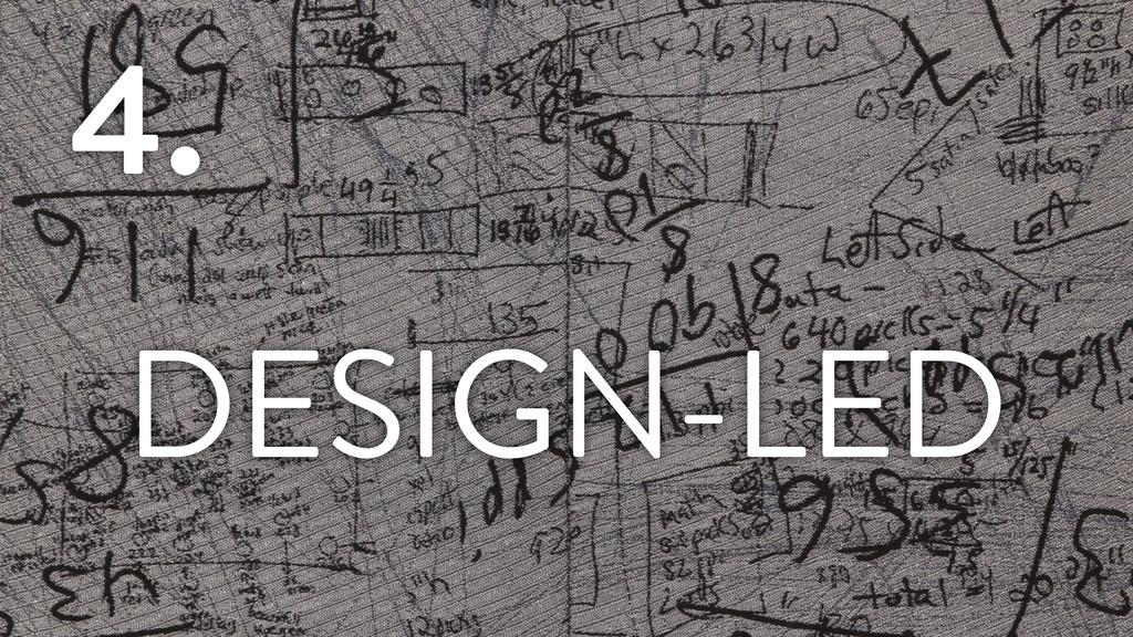 4. DESIGN-LED