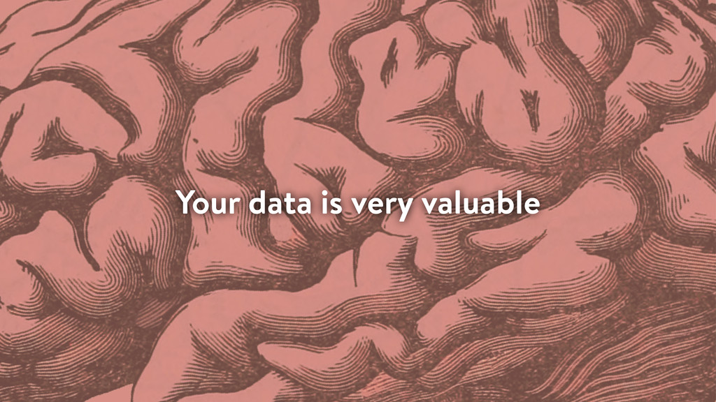 Your data is very valuable
