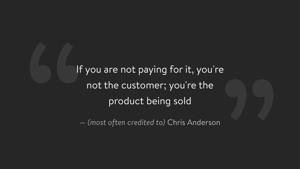 If you are not paying for it, you're not the cu...