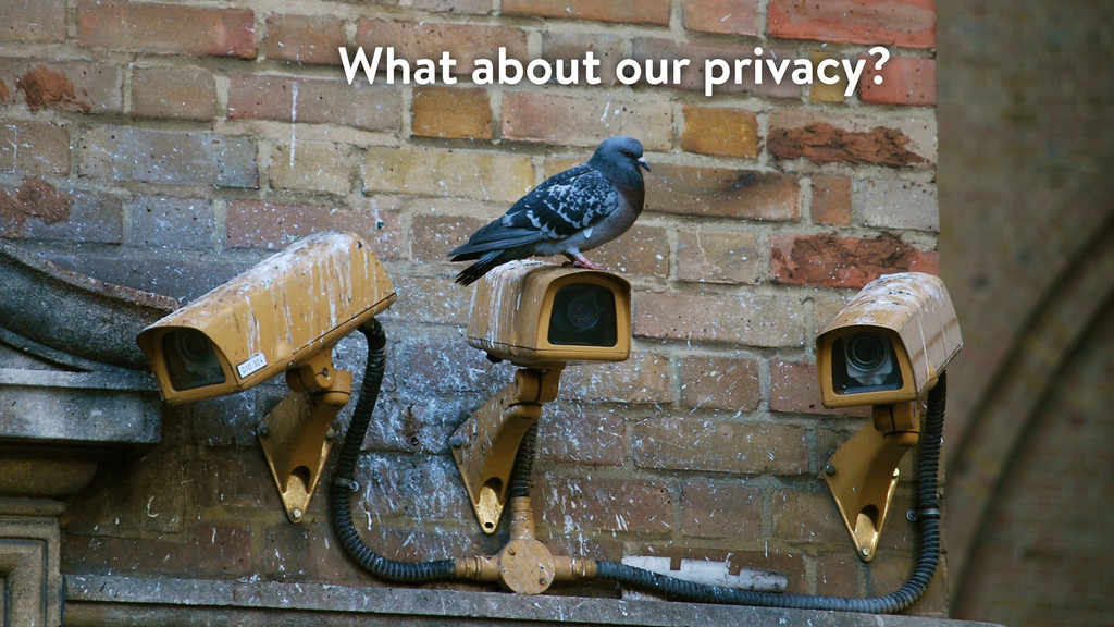 What about our privacy?