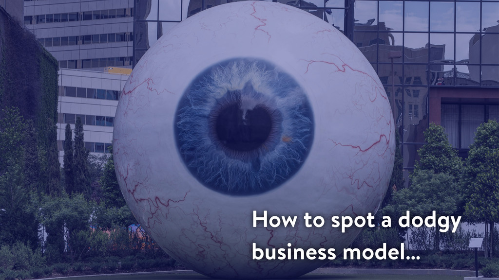 How to spot a dodgy business model…