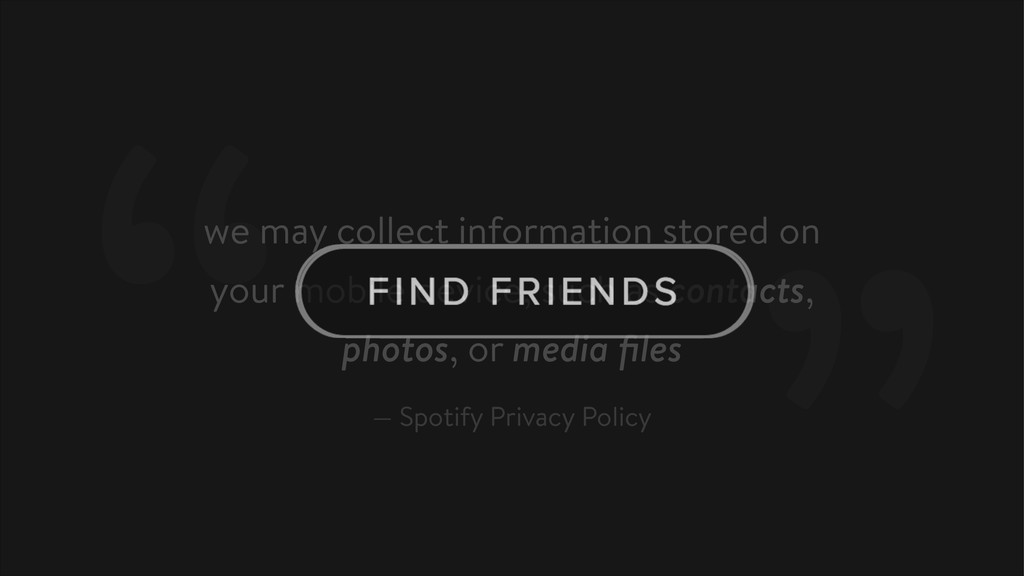 """— Spotify Privacy Policy """"we may collect inform..."""