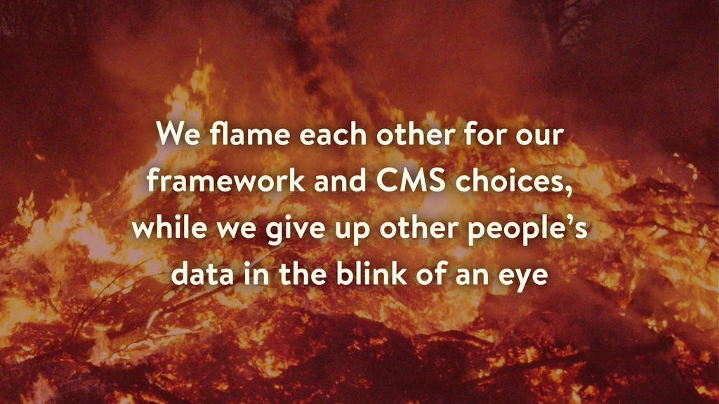 We flame each other for our framework and CMS ch...