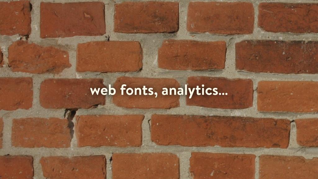 web fonts, analytics…