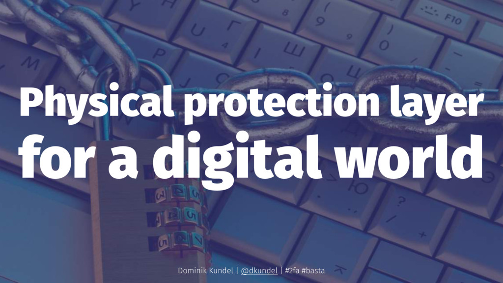 Physical protection layer for a digital world D...