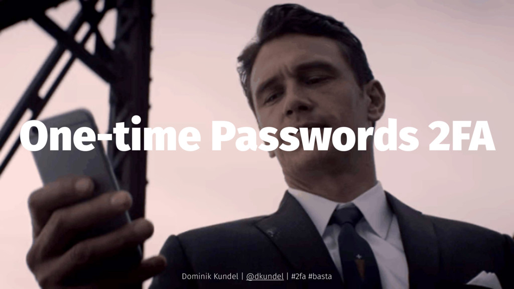 One-time Passwords 2FA Dominik Kundel | @dkunde...