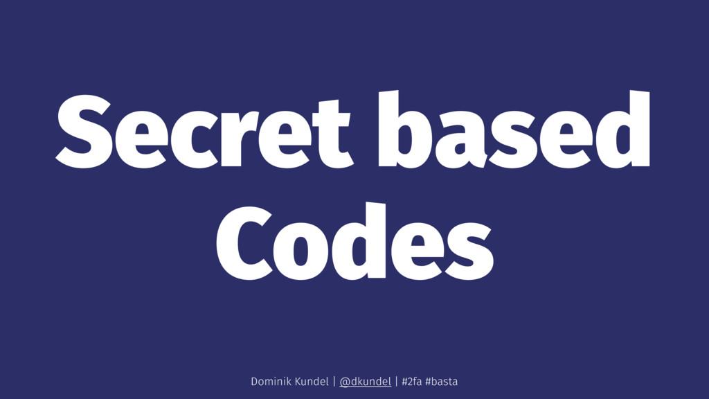 Secret based Codes Dominik Kundel | @dkundel | ...