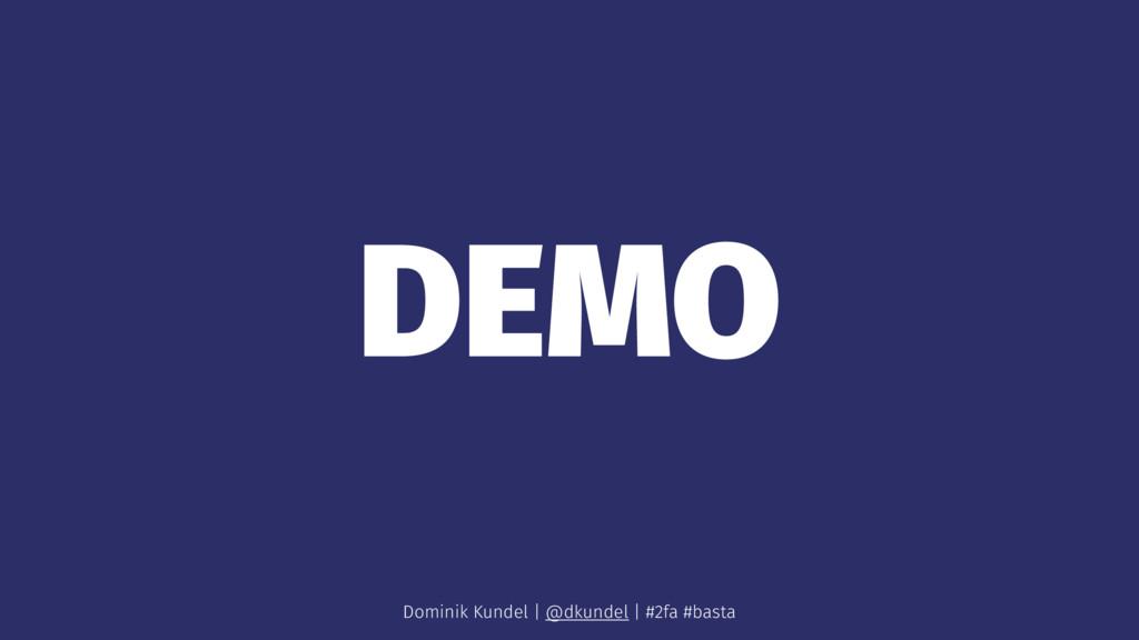 DEMO Dominik Kundel | @dkundel | #2fa #basta