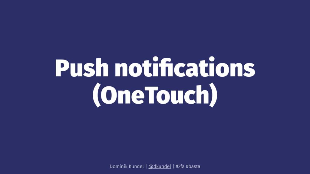 Push notifications (OneTouch) Dominik Kundel | @...
