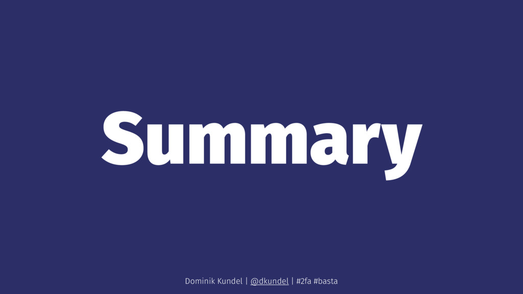 Summary Dominik Kundel | @dkundel | #2fa #basta
