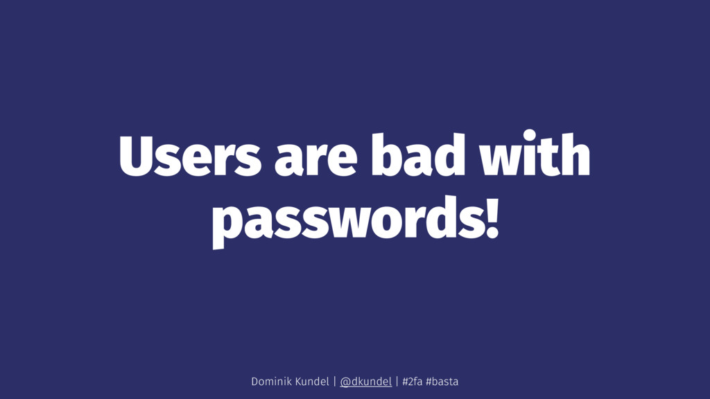Users are bad with passwords! Dominik Kundel | ...