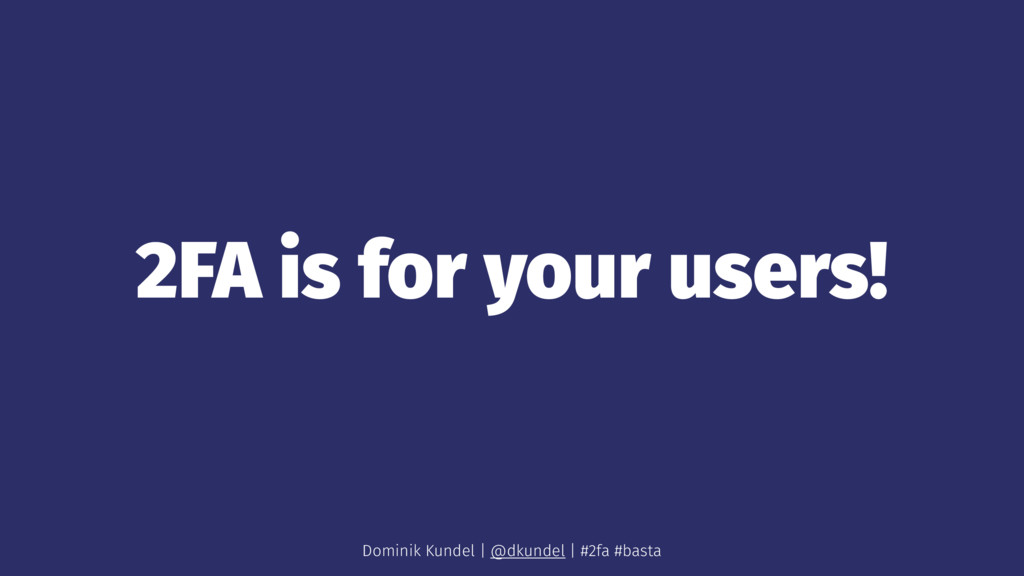 2FA is for your users! Dominik Kundel | @dkunde...