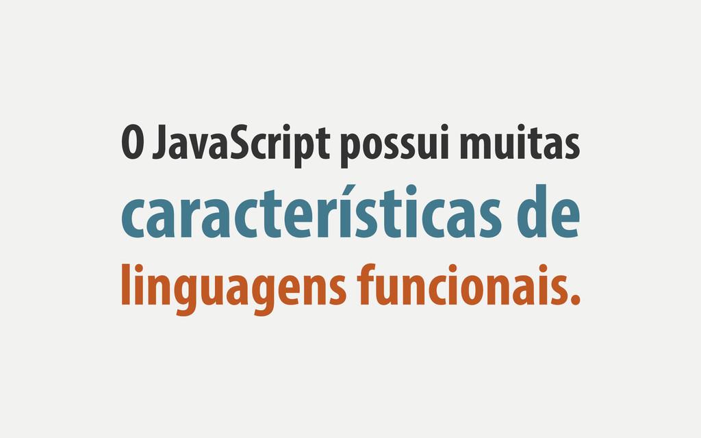 O JavaScript possui muitas características de l...