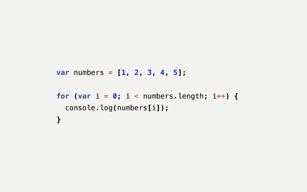 var numbers = [1, 2, 3, 4, 5]; ! for (var i = 0...