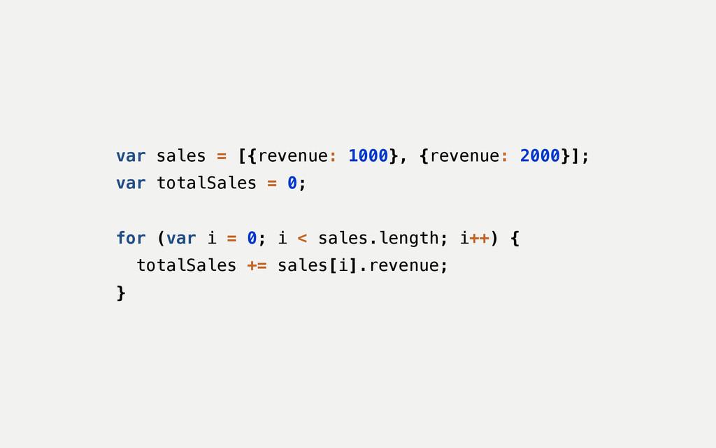 var sales = [{revenue: 1000}, {revenue: 2000}];...