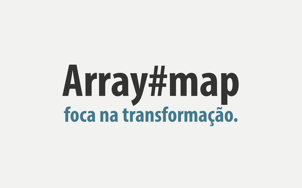 Array#map foca na transformação.